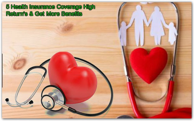 5 Health Insurance Coverage High Return's & Get More Benefits