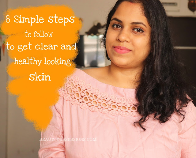 8 Simple steps to follow to get clear and healthy looking skin