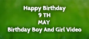 Happy Birthday Vedio of 9th May Birthday Boy free Download