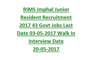 RIMS Imphal Junior Resident Recruitment Notification 2017 43 Govt Jobs Last Date 03-05-2017 Walk In Interview Date 20-05-2017