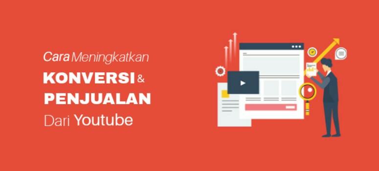 Cara Mendorong Penjualan dan Konversi Dari YouTube
