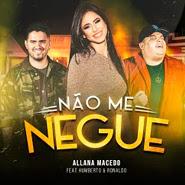 Não Me Negue – Allana Macedo, Humberto e Ronaldo