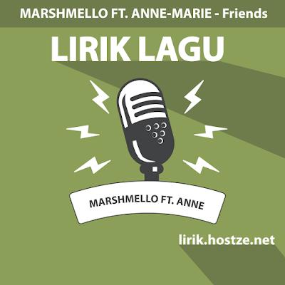 Lirik Lagu FRIENDS - Marshmello Ft. Anne-Marie - Lirik Lagu Barat