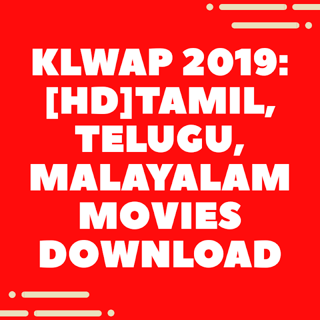 Klwap 2019:[HD]Tamil, Telugu, Malayalam movies download