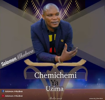 Solomon Mkubwa - Chemichemi Ya Uzima