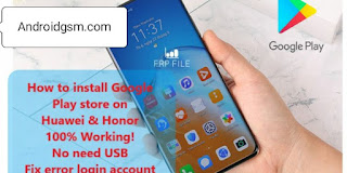 How To Download Google Play Store Install On Huawei For Honor 100% Tested Free Download To Androidgsm