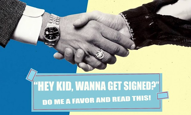Hey Kid, Wanna Get Signed? Do Me A Favor And Read This!