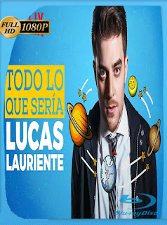 Lucas Lauriente: Todo lo Que Sería (2018)HD [1080p] Latino [GoogleDrive] SilvestreHD
