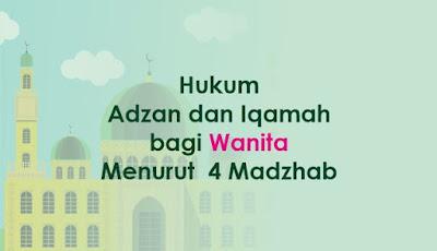 https://abusyuja.blogspot.com/2019/09/hukum-adzan-dan-iqamah-bagi-wanita-menurut-4-madzhab.html