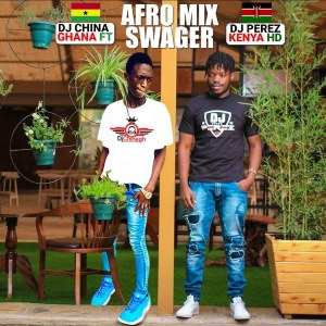 Mp3: Dj China Ghana And Dj Perez- Afro Mix Swagger (Vol.58)