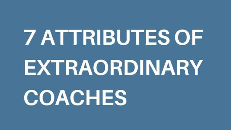 7 Attributes of Extraordinary Coaches - 100% Free Download