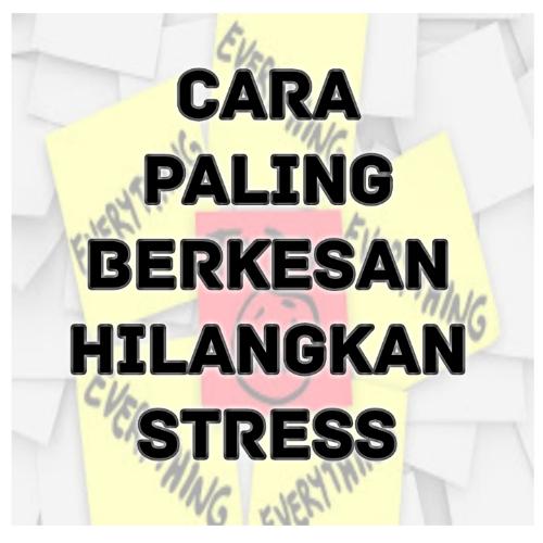 Cara Paling Berkesan Hilangkan Stress