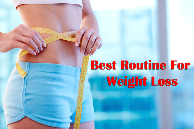 Best Routine For Weight Loss - Lose Excess Fat and Appear Great