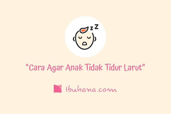 tips agar anak tidak tidur larut malam