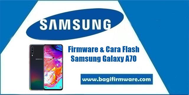 Firmware dan Cara Flash Samsung Galaxy A70 SM-A705F Indonesia