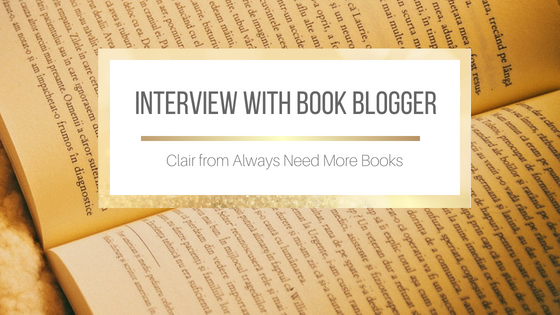 Interview with Clair from Always Need More Books #BookBlogger #BookBlogging
