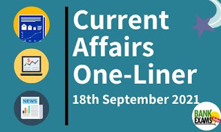 Current Affairs One-Liner: 18th September 2021