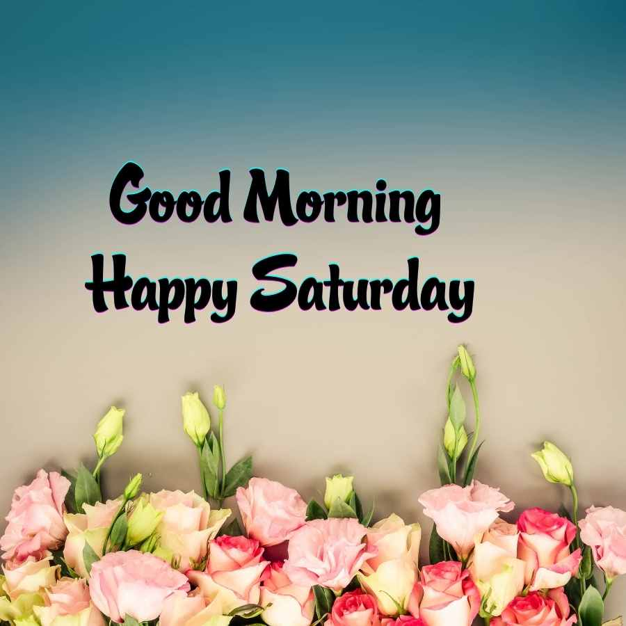 good morning blessed saturday