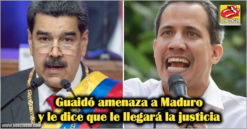 Guaidó amenaza a Maduro y le dice que le llegará la justicia