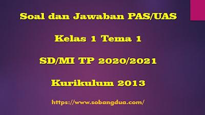 Soal dan Jawaban PAS/UAS SD/MI Kelas 1 Semester 1 Tema 1 Kurikulum 2013 TP 2020/2021