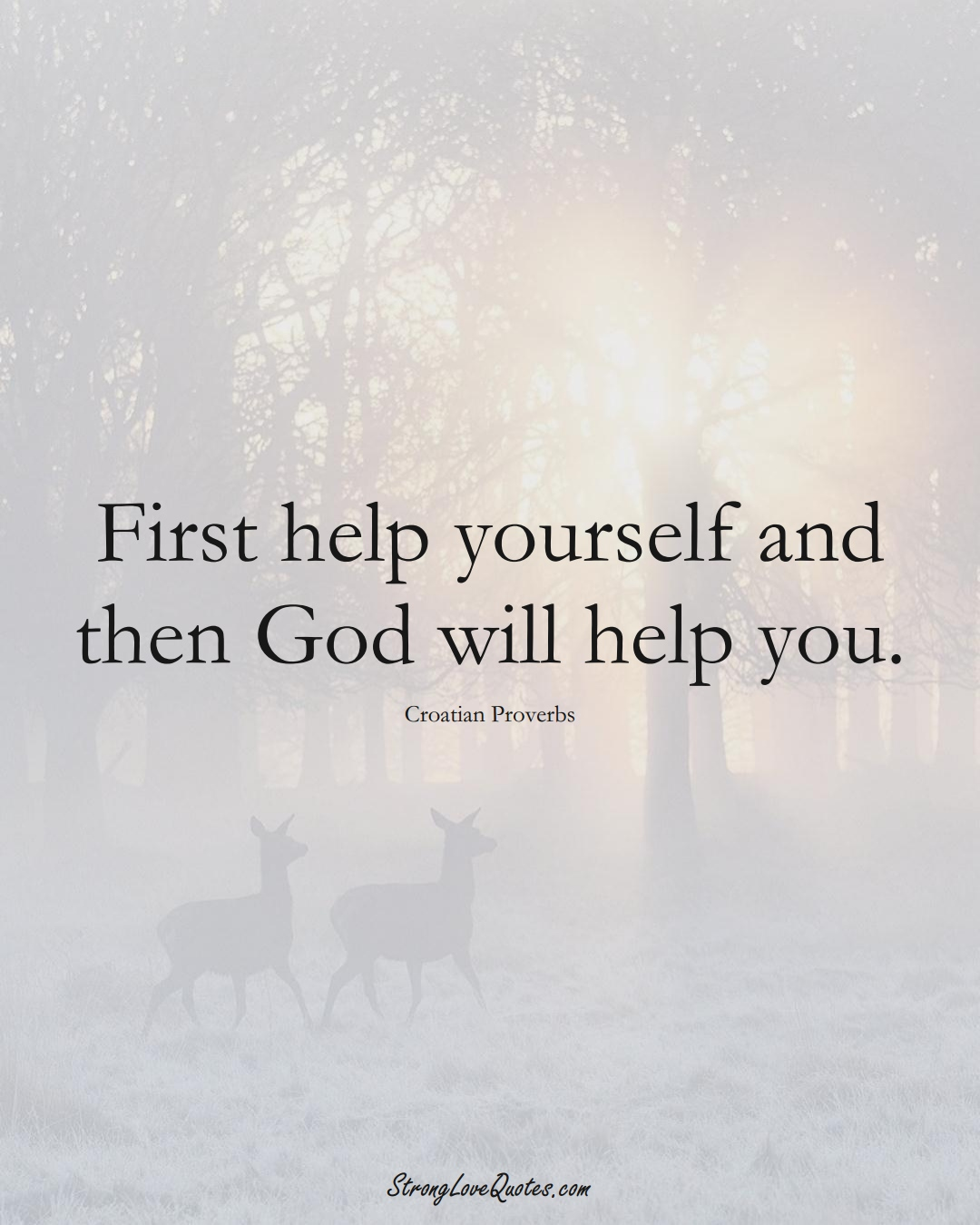 First help yourself and then God will help you. (Croatian Sayings);  #EuropeanSayings