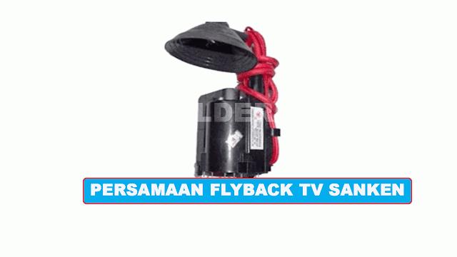PERSAMAAN FLYBACK TV SANKEN
