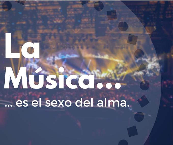 La música... es el sexo del alma.