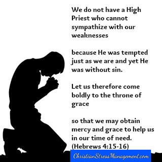 We do not have a High Priest Who cannot sympathize with our weaknesses because He was tempted just as we are and yet He was without sin.    Let us therefore come boldly to the throne of grace so that we may obtain mercy and grace to help us in our time of need. (Hebrews 4:15-16)