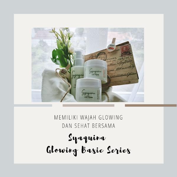 Memiliki Wajah Glowing dan Sehat Bersama Syaquina Glowing Basic Series
