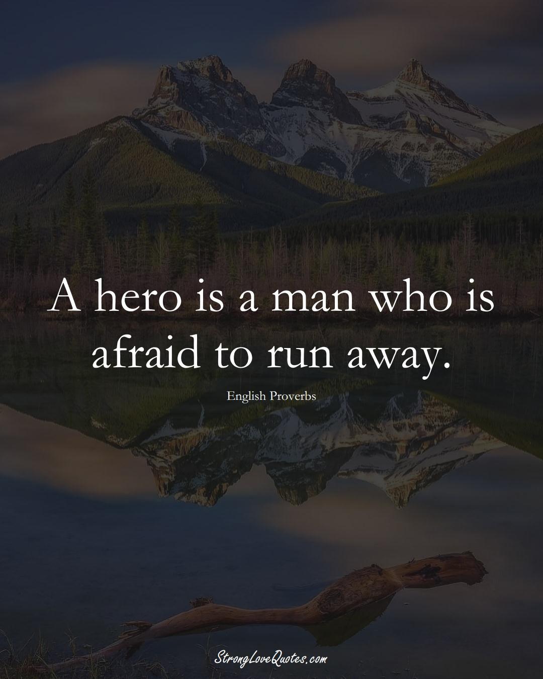 A hero is a man who is afraid to run away. (English Sayings);  #EuropeanSayings