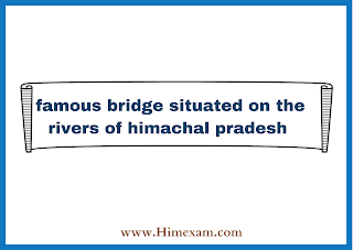 famous bridge situated on the rivers of himachal pradesh