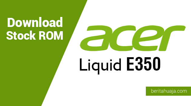Download Stock ROM for Recovery Acer Liquid E350