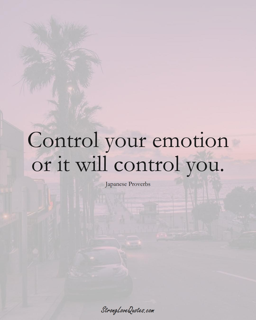 Control your emotion or it will control you. (Japanese Sayings);  #AsianSayings