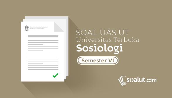 Soal Ujian UT Sosiologi Semester 6