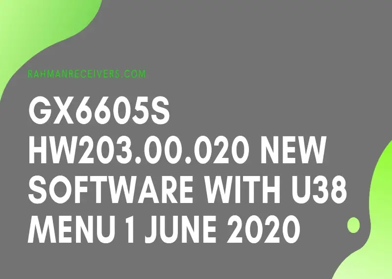 GX6605S HW203.00.020 NEW SOFTWARE WITH U38 MENU 1 JUNE 2020