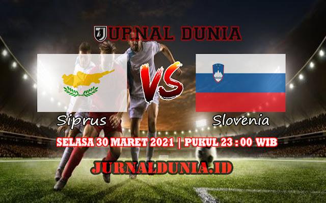 Prediksi Siprus Vs Slovenia , Selasa 30 Maret 2021 Pukul 23.00 WIB