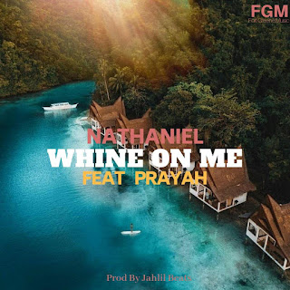 New Music: Nathaniel - Whine Featuring Prayah