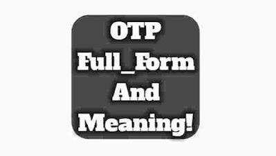 OTP ka full form kya hota hai. What is the full form of OTP in hindi. OTP kya hai. OTP ka matalab kya hota hai. OTP meaning in hindi. OTP definition. OTP long form.