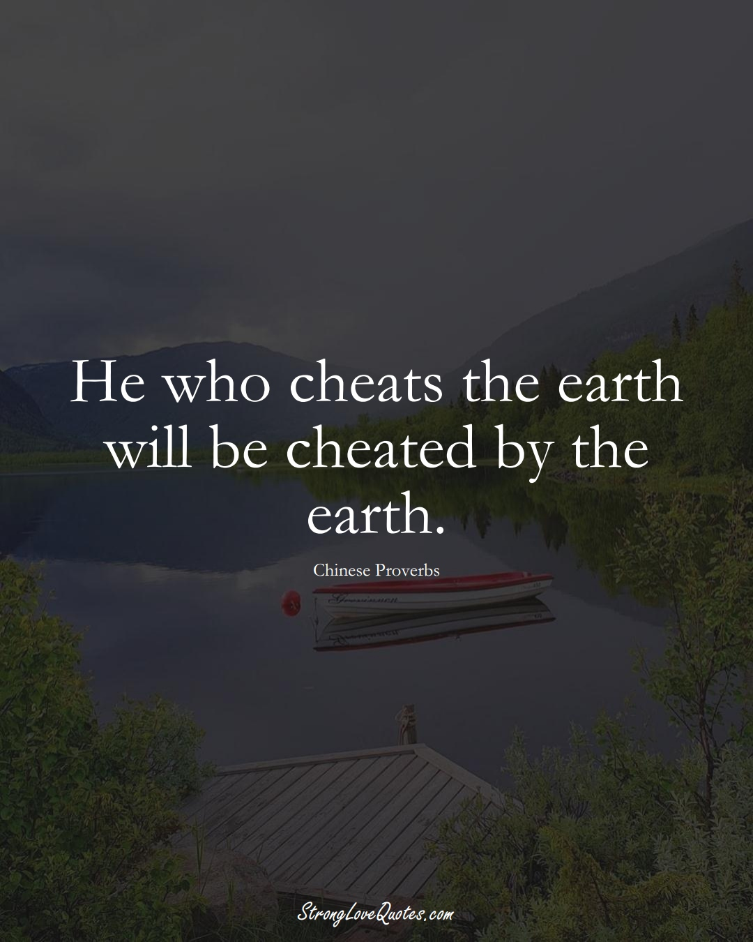 He who cheats the earth will be cheated by the earth. (Chinese Sayings);  #AsianSayings