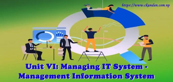 Unit VI: Managing IT System - Management Information System