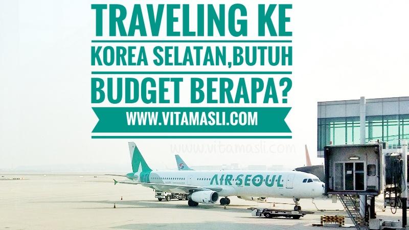Traveling Ke Korea Selatan Butuh Budget Berapa