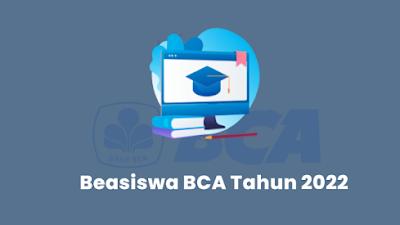 Syarat dan Waktu Pendaftaran Beasiswa BCA Tahun 2022 untuk Lulusan SMA/SMK/Sederajat