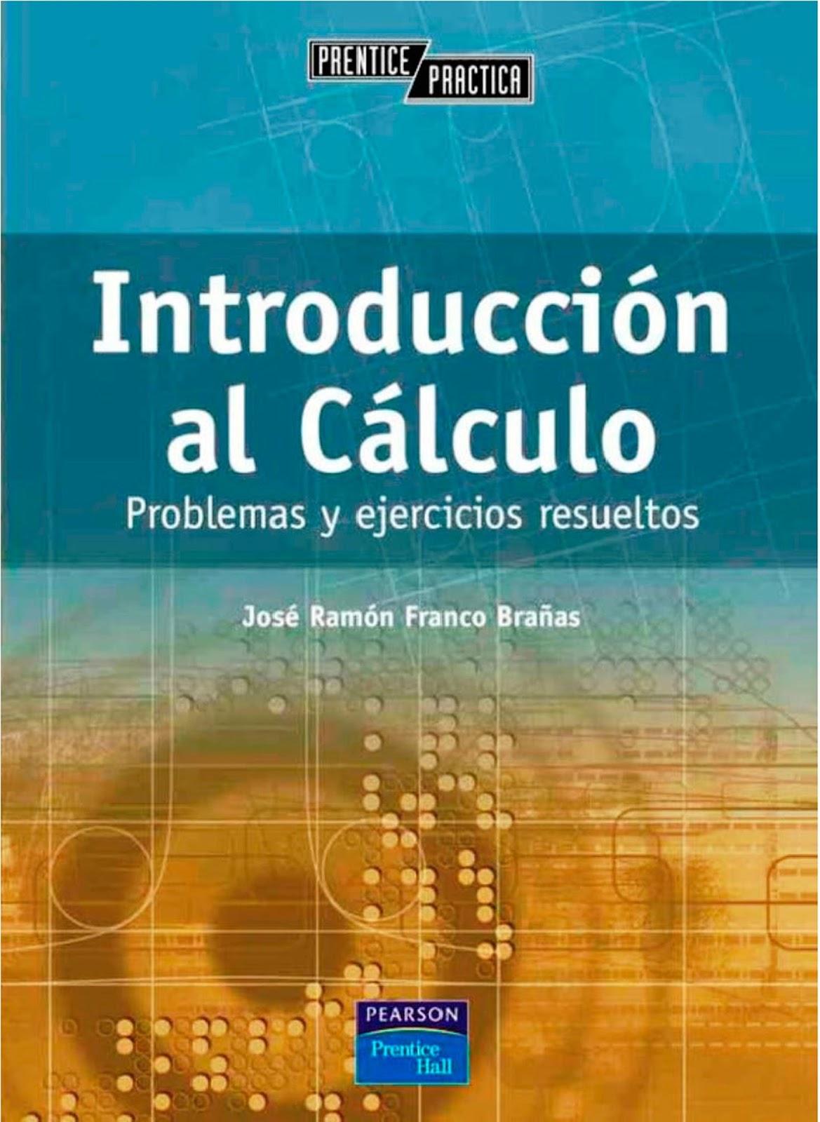 Introducción al Cálculo: Problemas y ejercicios resueltos – José Ramón Franco Brañas