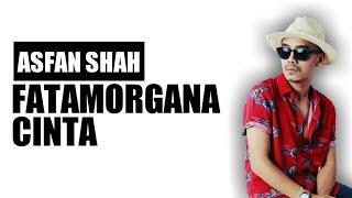 Lirik Lagu Asfan Shah - Fatamorgana Cinta