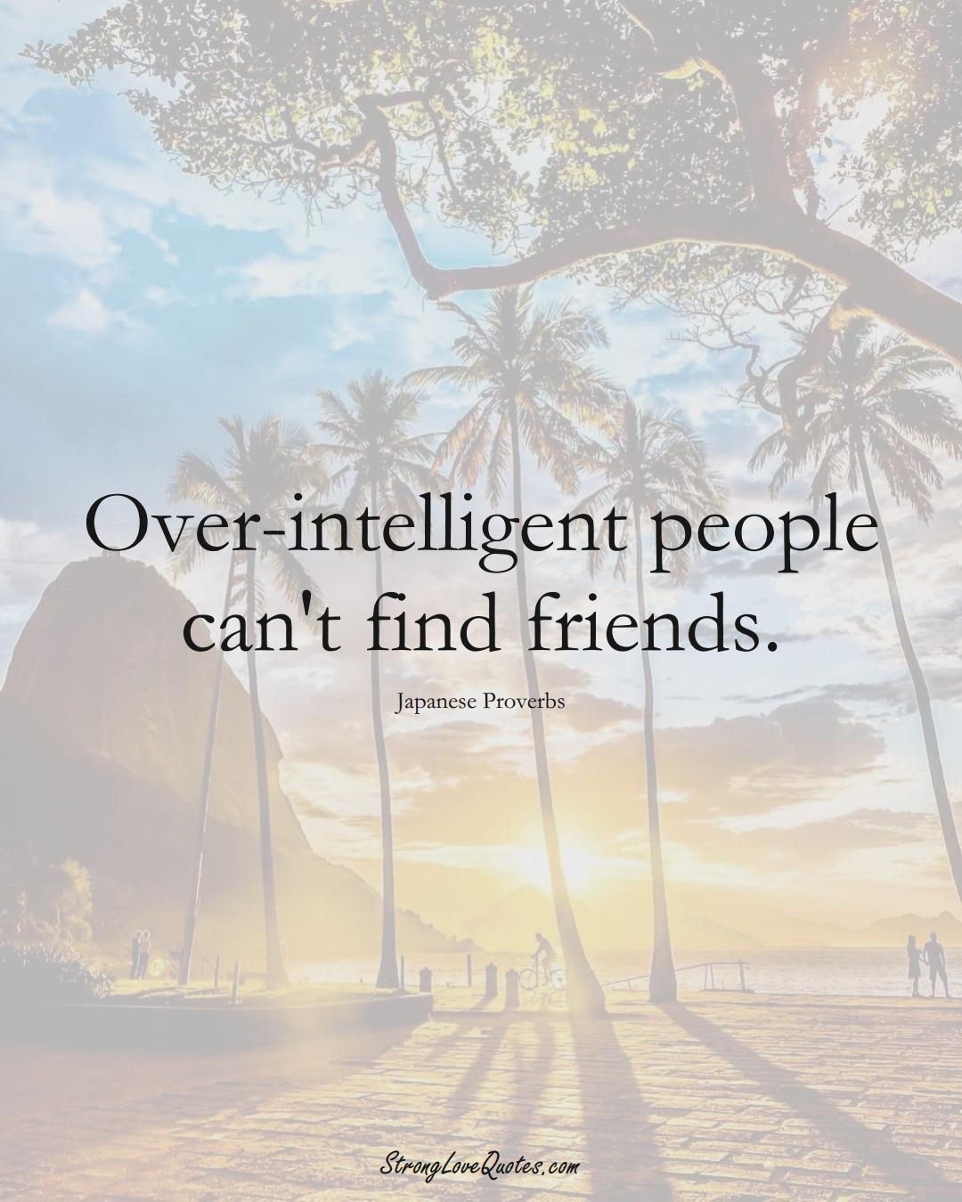 Over-intelligent people can't find friends. (Japanese Sayings);  #AsianSayings