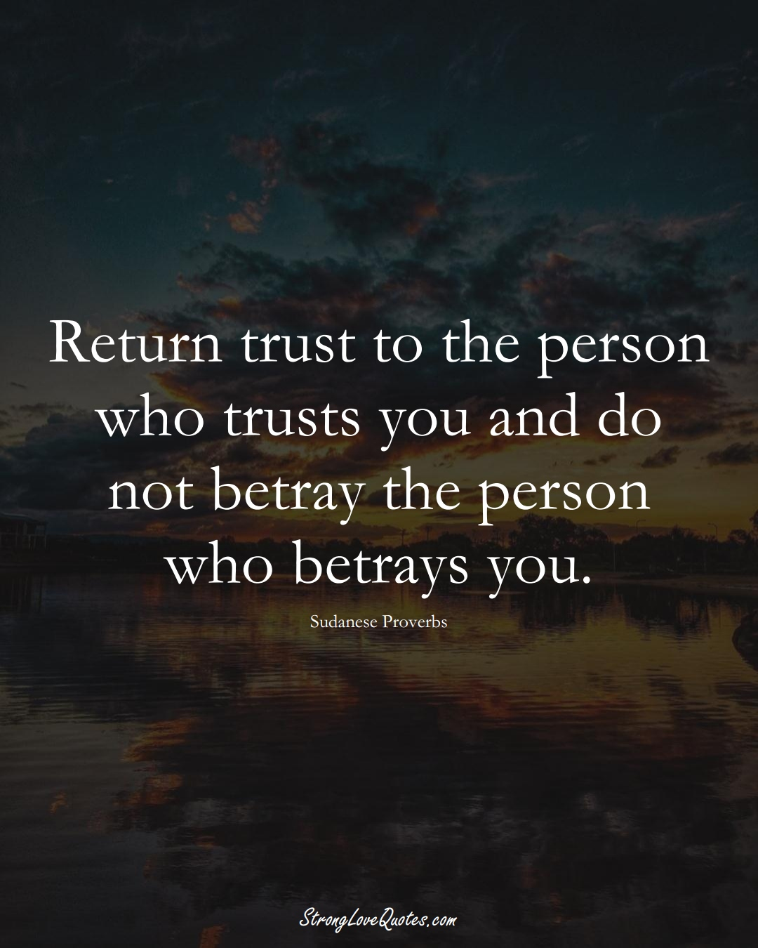 Return trust to the person who trusts you and do not betray the person who betrays you. (Sudanese Sayings);  #AfricanSayings