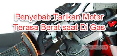 Penyebab Tarikan Motor Terasa Berat saat Di Gas