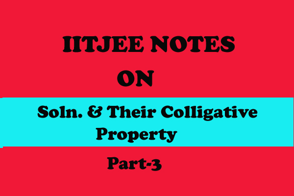 Solution and Their Colligative Property Notes IITJEE