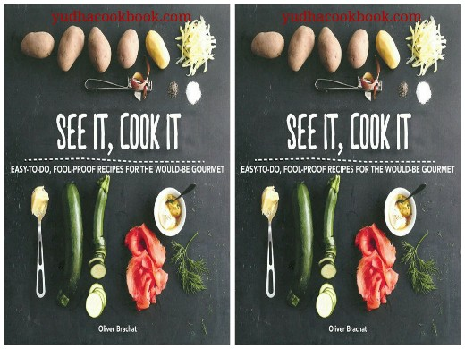 Download ebook See It, Cook It : Easy-to-Do, Fool-Proof Recipes for the Would-Be Gourmet