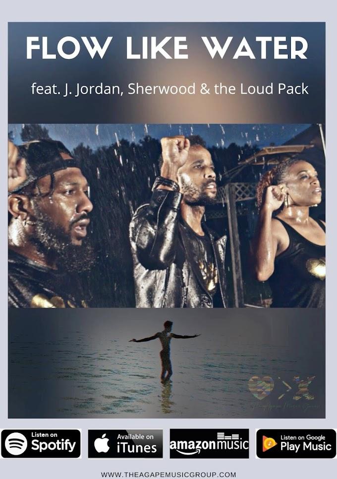 Music: Flow Like Water - The Agape Music Group feat J.Jordan, Sherwod & The Loud Pack